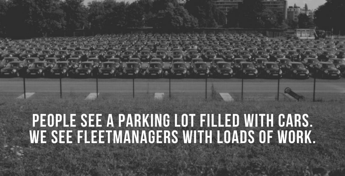 "Photo of parking lot filled with cars, together with text ""People see a parking lot filled with cars. We see fleetmanagers with loads of work."""